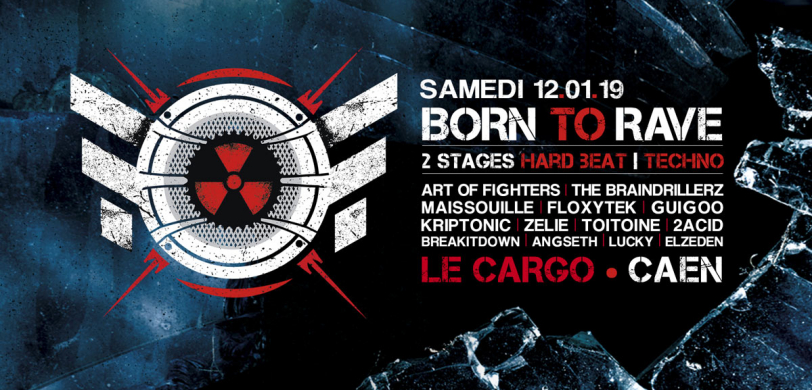 12/01/19 – BORN TO RAVE – LE CARGÖ – CAEN – 2 SCÈNES – HARD BEAT