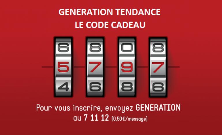 Génération Tendance entre 16h et 20h:  Trouvez le 6ème CODE CADEAU !
