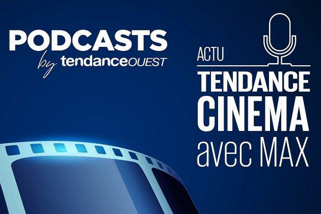 Le podcast Tendance Cinéma vous attend